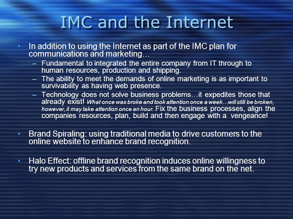 IMC and the Internet In addition to using the Internet as part of the IMC plan for communications and marketing…