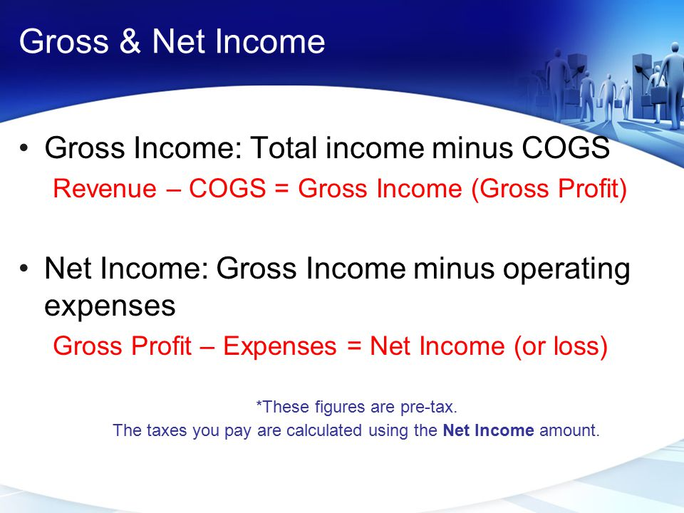 Gross & Net Income Gross Income: Total income minus COGS