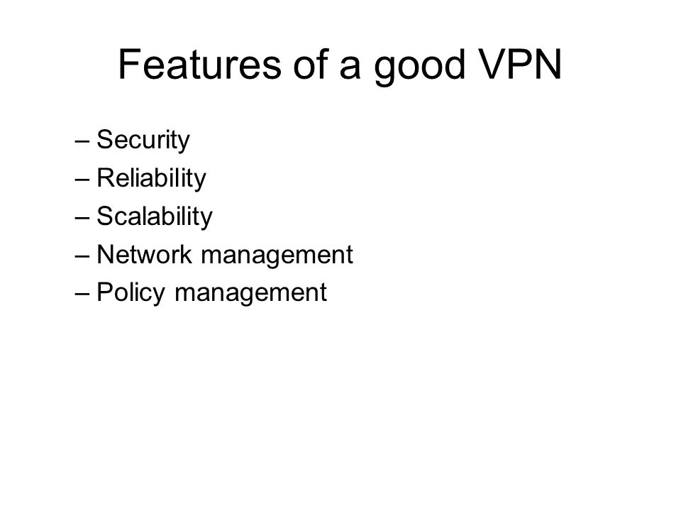 Features of a good VPN Security Reliability Scalability