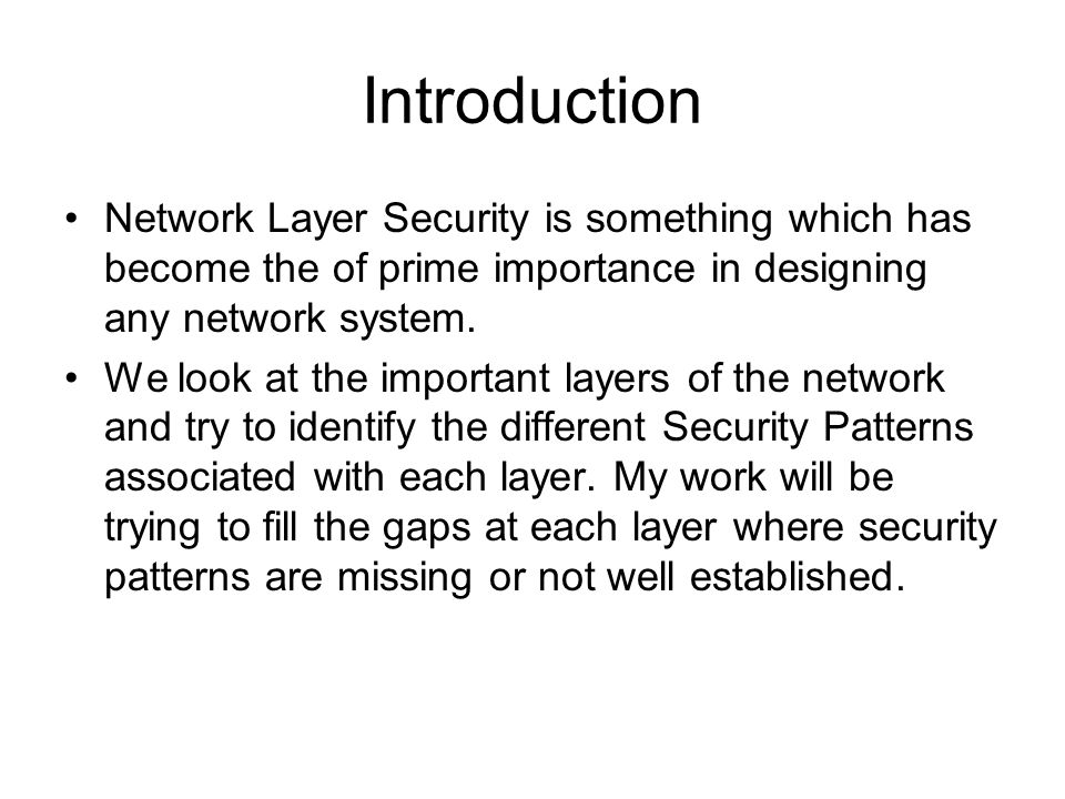 Introduction Network Layer Security is something which has become the of prime importance in designing any network system.