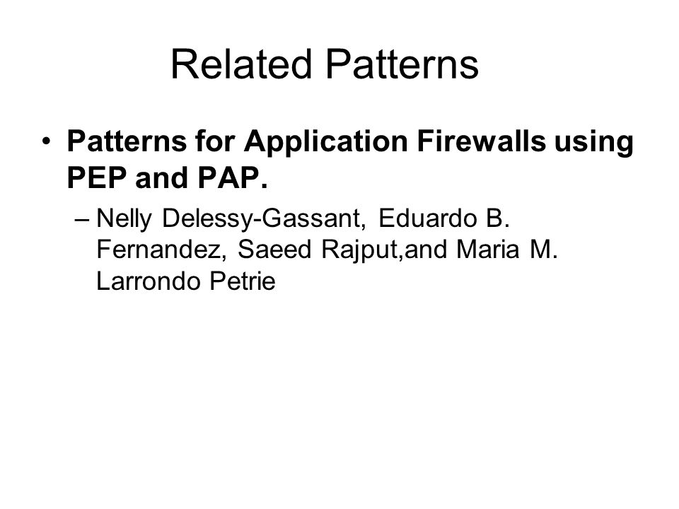 Related Patterns Patterns for Application Firewalls using PEP and PAP.