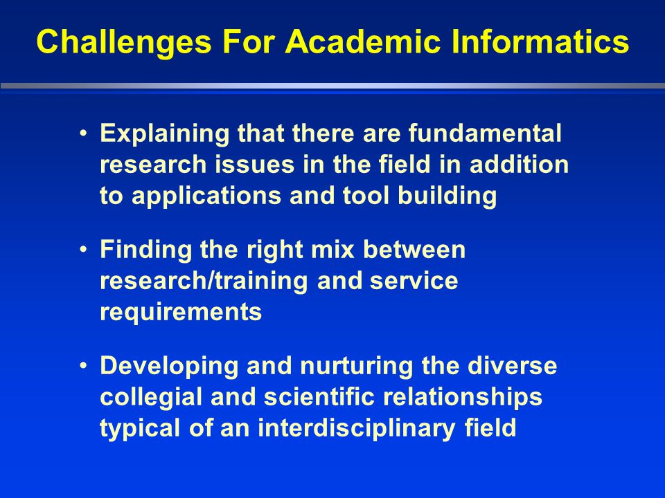 the challenges for informatics in developing Clinical informatics has enormous potential to ensure healthcare quality in both  developed and developing countries this paper examines the status and.
