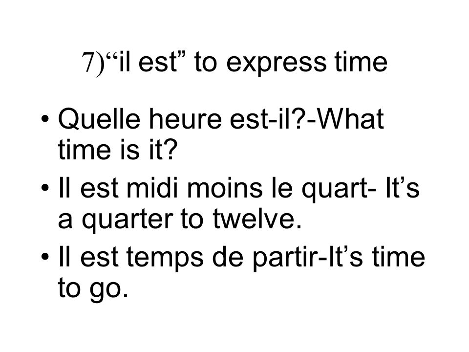 7) il est to express time