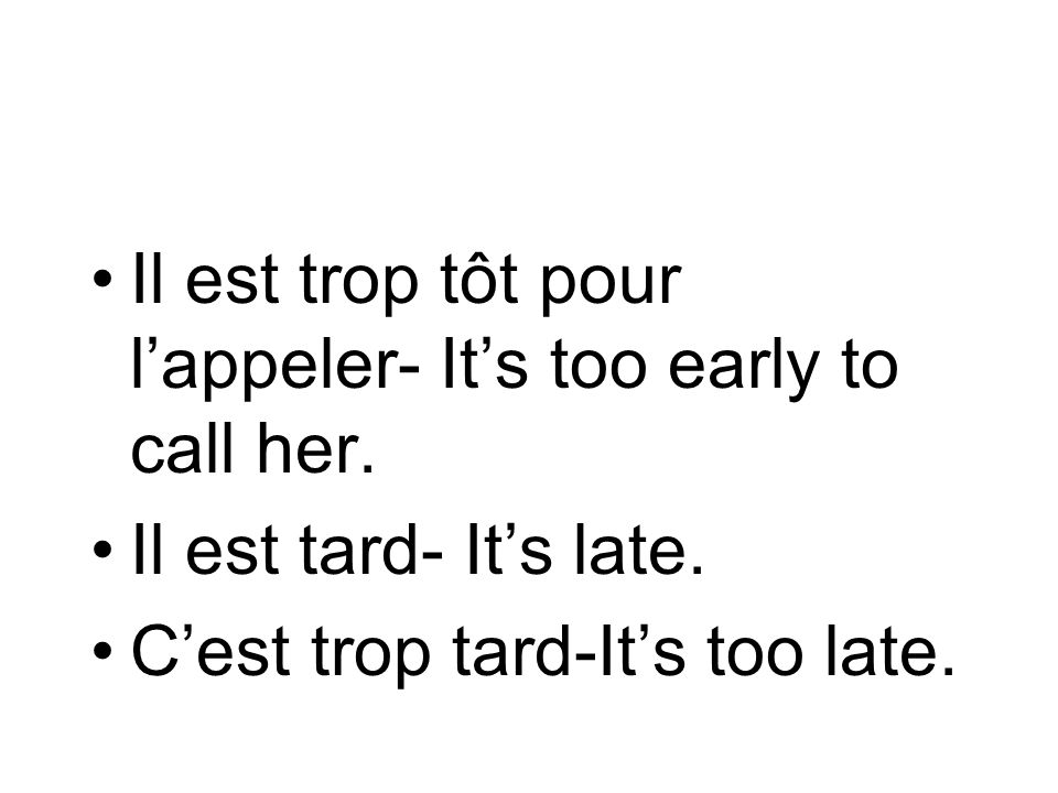 Il est trop tôt pour l'appeler- It's too early to call her.