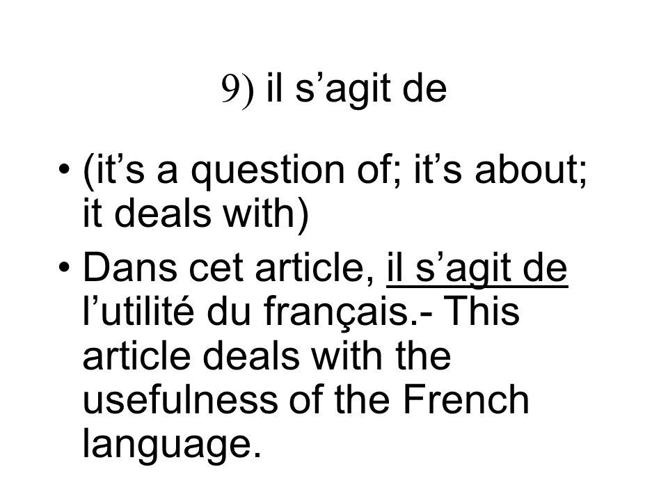 9) il s'agit de (it's a question of; it's about; it deals with)
