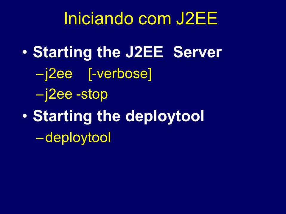 Iniciando com J2EE Starting the J2EE Server Starting the deploytool