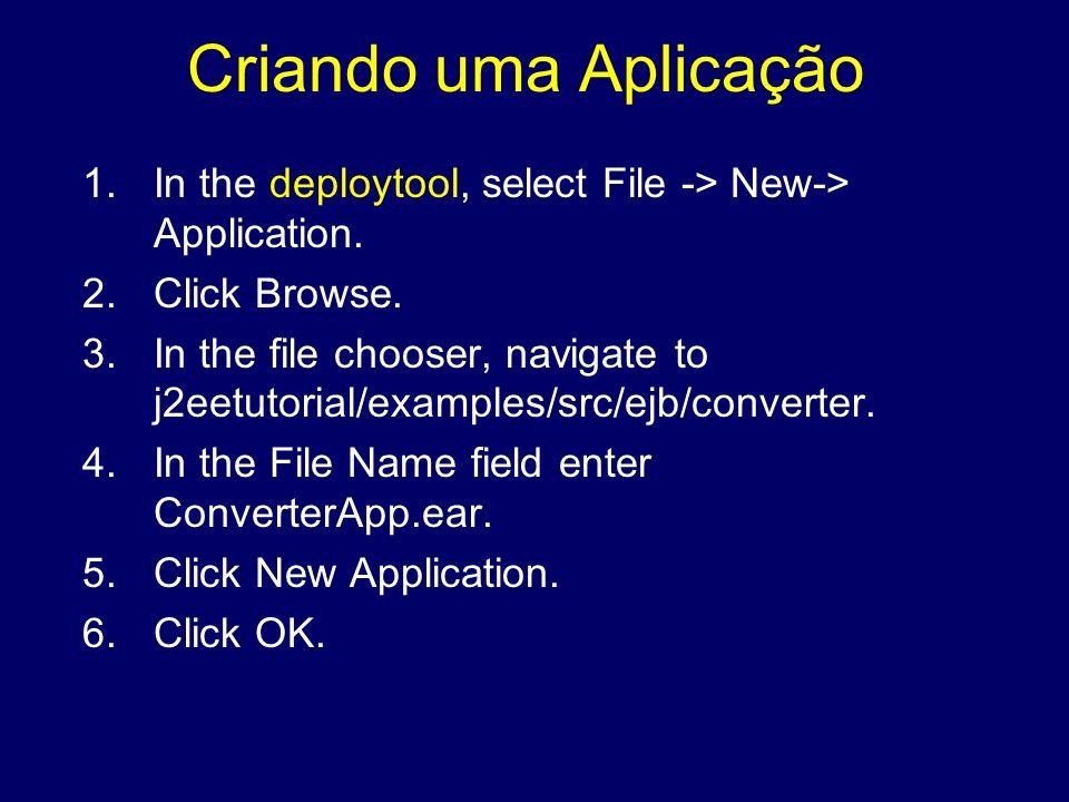 Criando uma Aplicação In the deploytool, select File -> New-> Application. Click Browse.