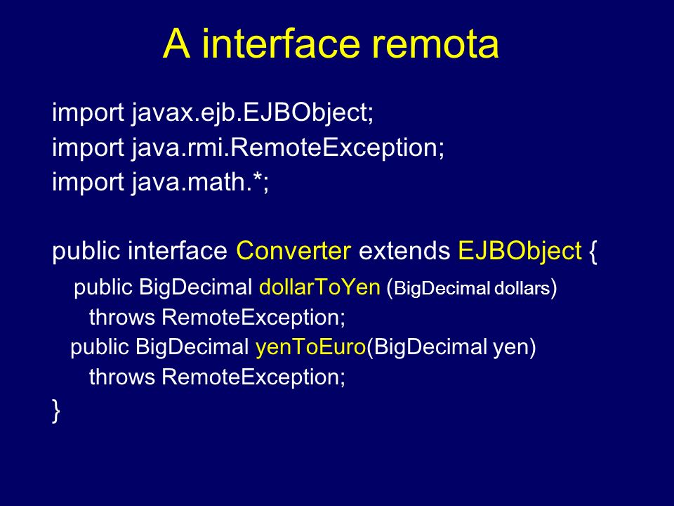 A interface remota import javax.ejb.EJBObject;