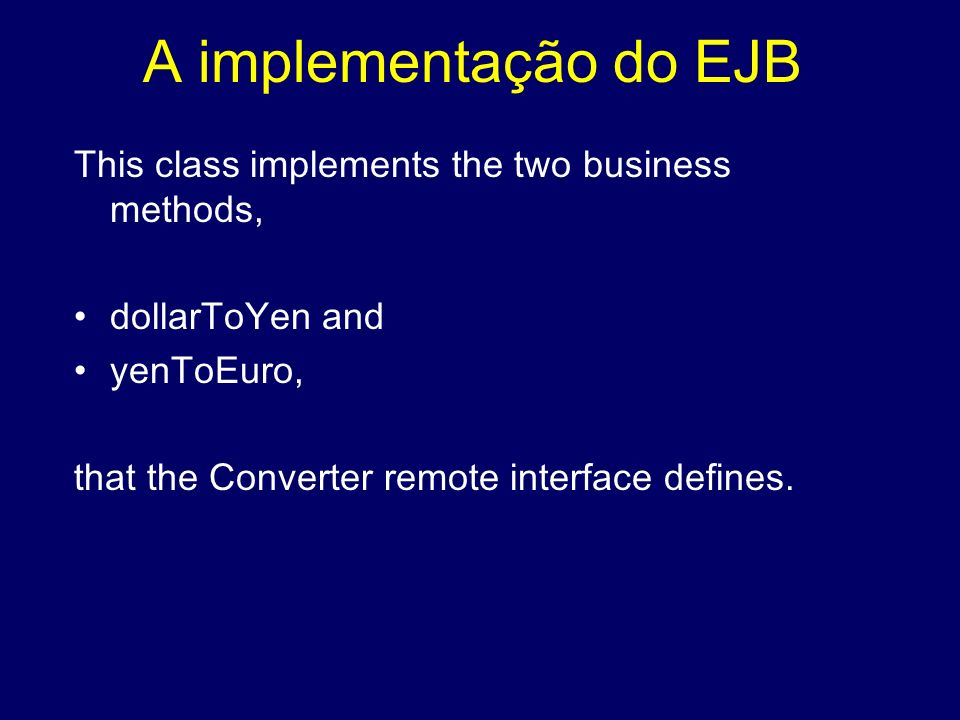A implementação do EJB This class implements the two business methods,
