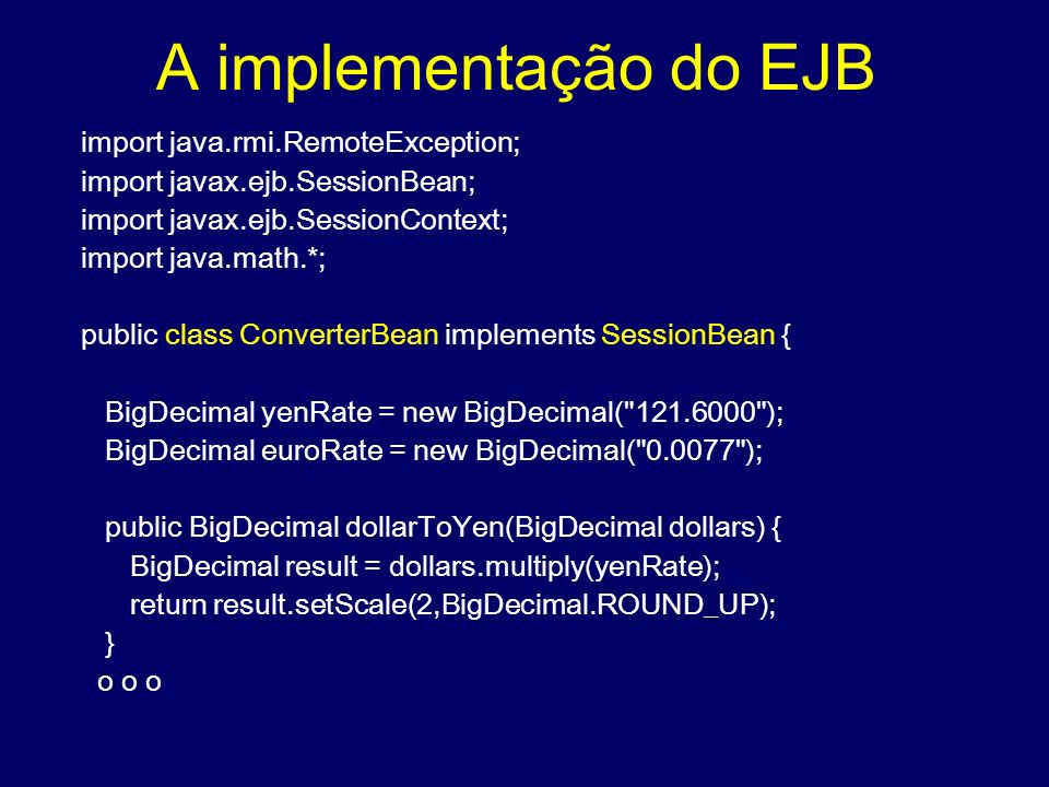 A implementação do EJB import java.rmi.RemoteException;