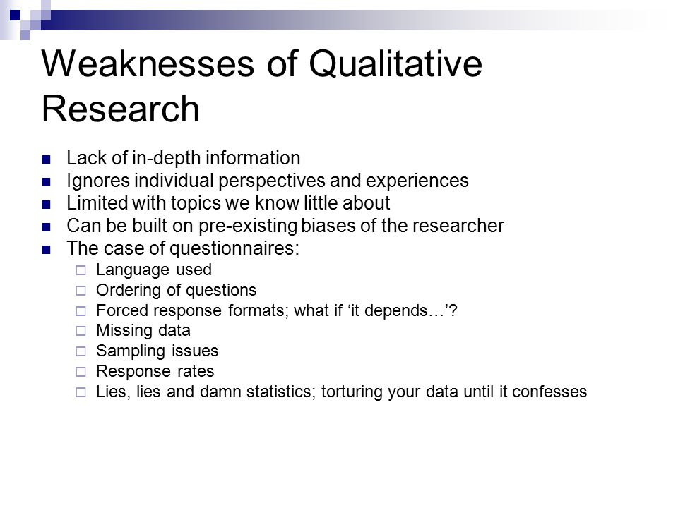 strengths and weaknesses of quantitative research Statistics in research articles qualitative or quantitative data both types of data have strengths and limitations and may be appropriate for different.