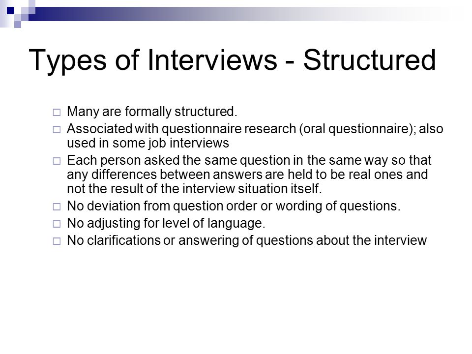types of interviews for research Types[edit] informal, conversational interview: no predetermined questions are asked, in order to remain as open and adaptable as possible to the interviewee's nature and priorities during the interview the interviewer goes with the flow general interview guide approach: intended to ensure that.