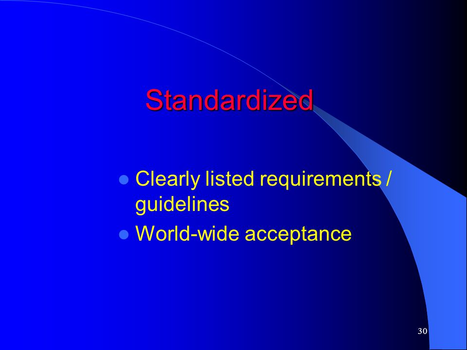 Standardized Clearly listed requirements / guidelines