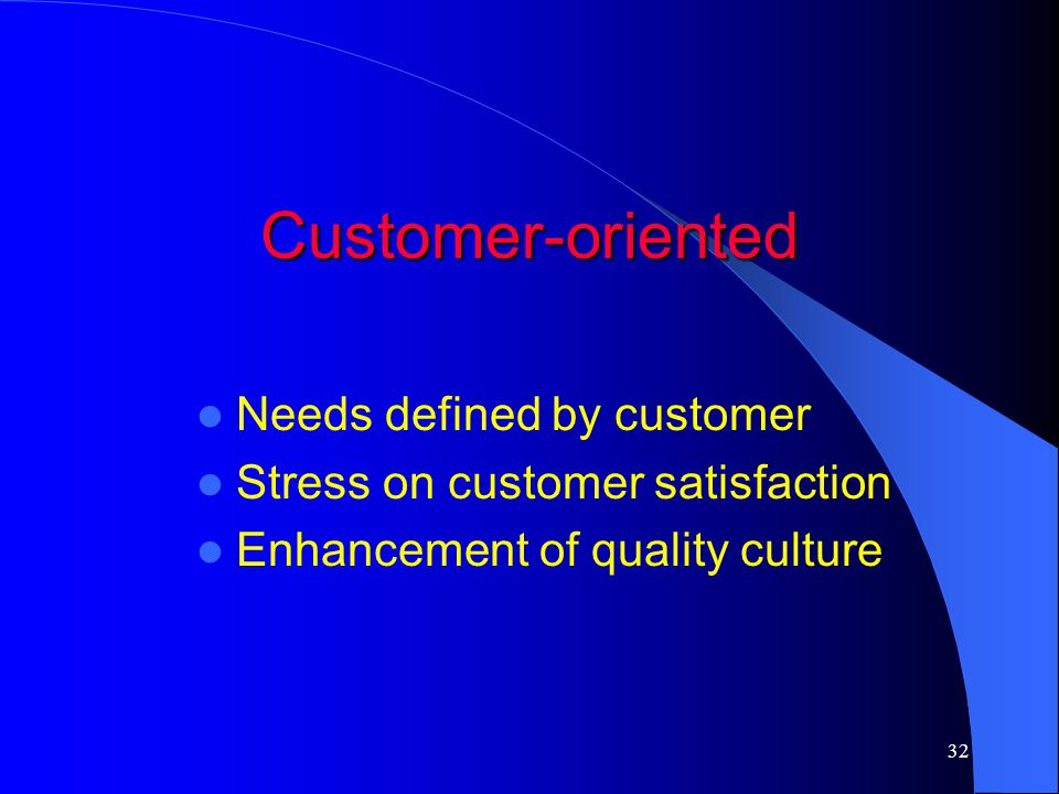 Customer-oriented Needs defined by customer