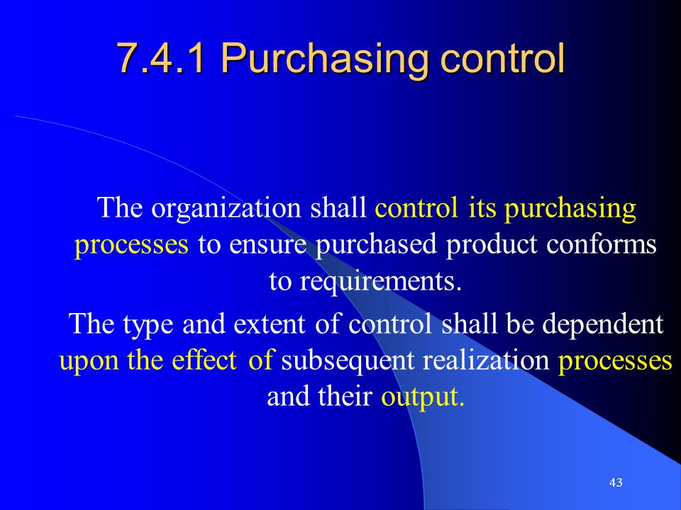 7.4.1 Purchasing control The organization shall control its purchasing processes to ensure purchased product conforms to requirements.