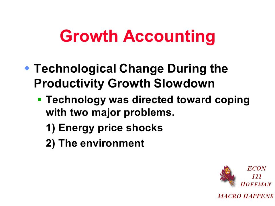 Growth Accounting Technological Change During the Productivity Growth Slowdown. Technology was directed toward coping with two major problems.