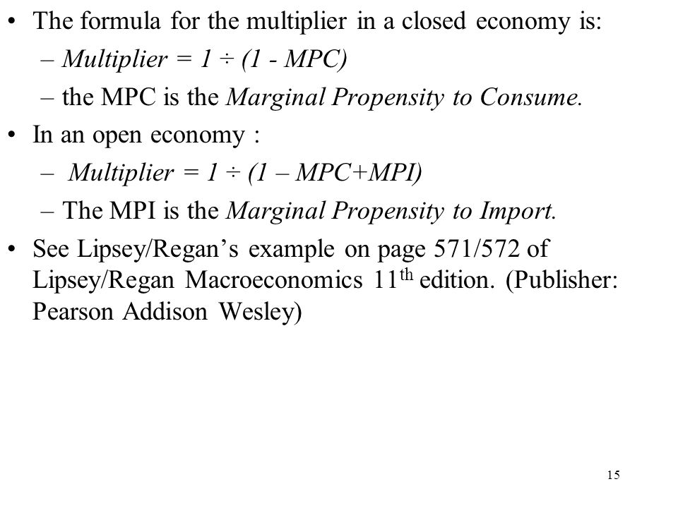 The formula for the multiplier in a closed economy is: