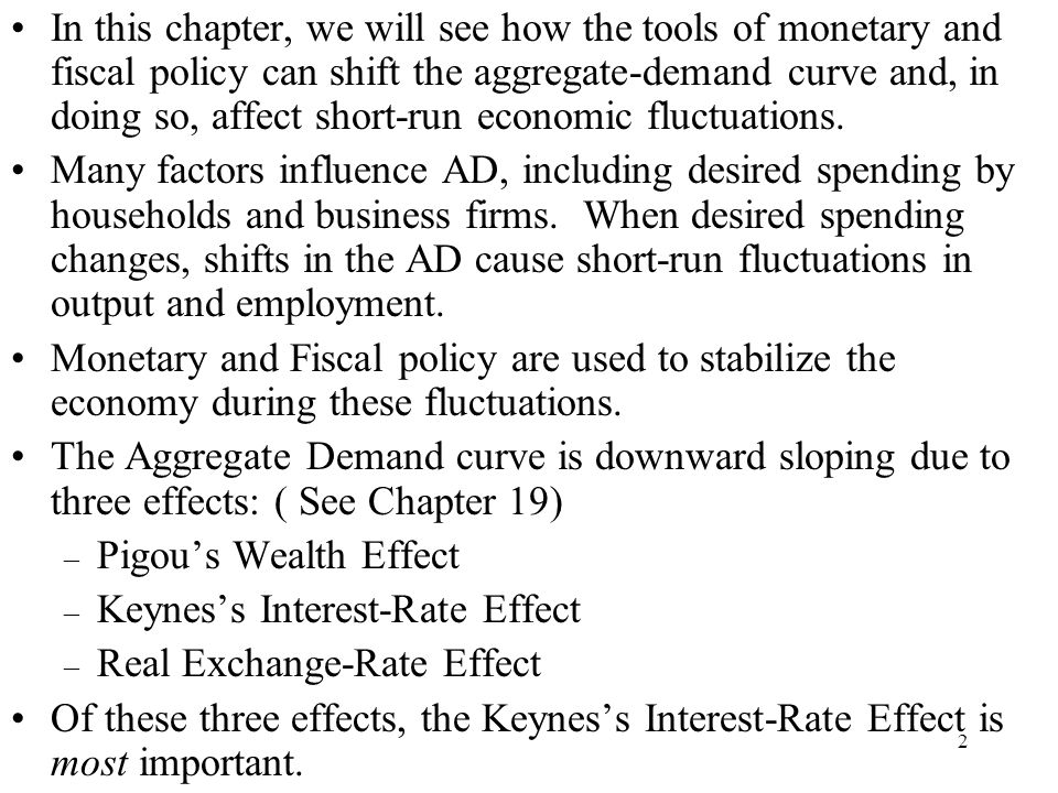 In this chapter, we will see how the tools of monetary and fiscal policy can shift the aggregate-demand curve and, in doing so, affect short-run economic fluctuations.