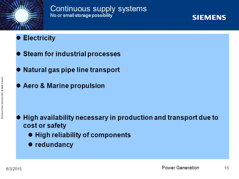 Continuous supply systems No or small storage possibility