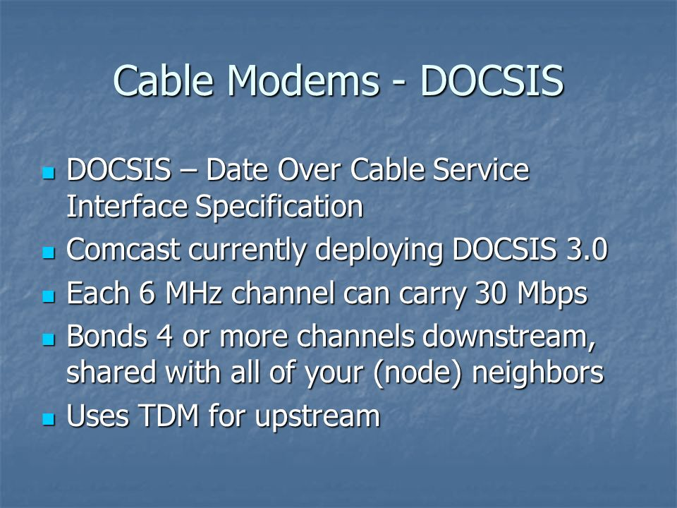 Cable Modems - DOCSIS DOCSIS – Date Over Cable Service Interface Specification. Comcast currently deploying DOCSIS 3.0.