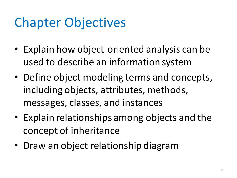 Chapter Objectives Explain how object-oriented analysis can be used to describe an information system.