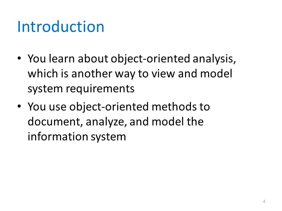 Introduction You learn about object-oriented analysis, which is another way to view and model system requirements.