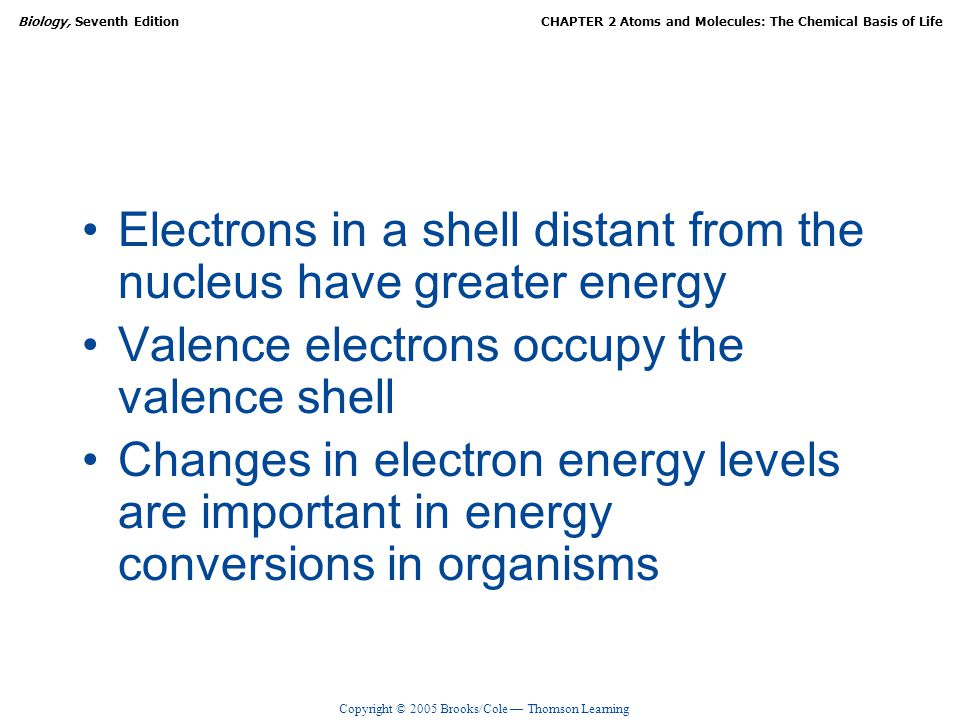 Electrons in a shell distant from the nucleus have greater energy
