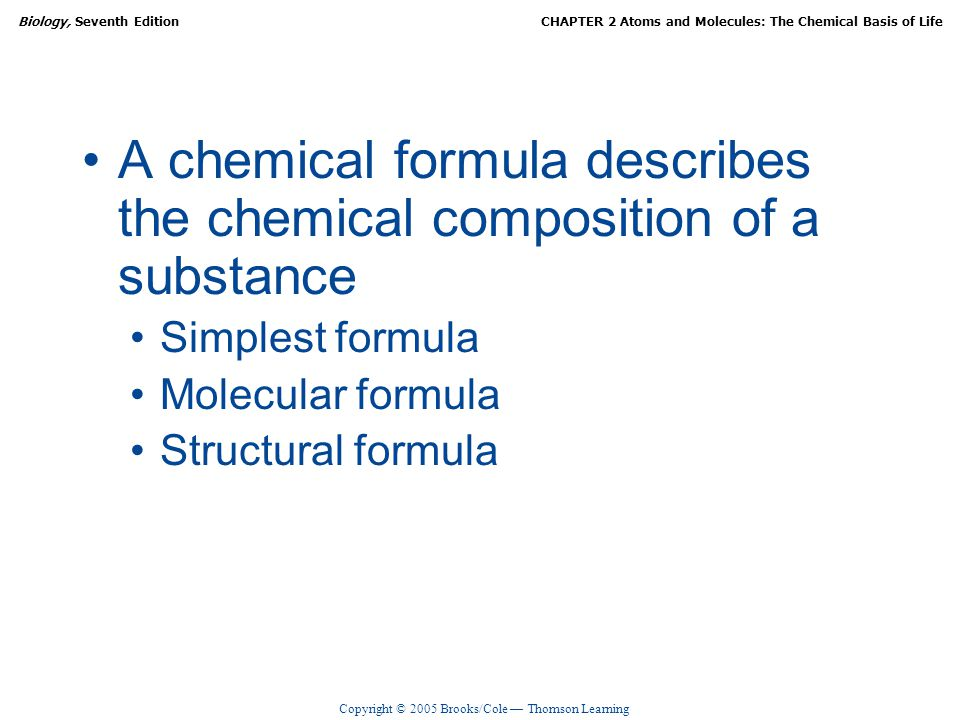 A chemical formula describes the chemical composition of a substance