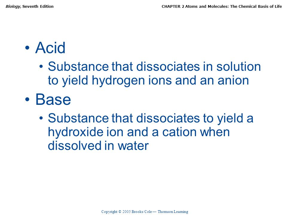 Acid Substance that dissociates in solution to yield hydrogen ions and an anion. Base.
