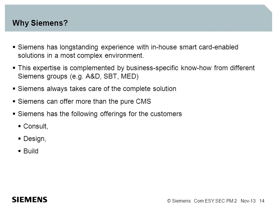 Why Siemens Siemens has longstanding experience with in-house smart card-enabled solutions in a most complex environment.