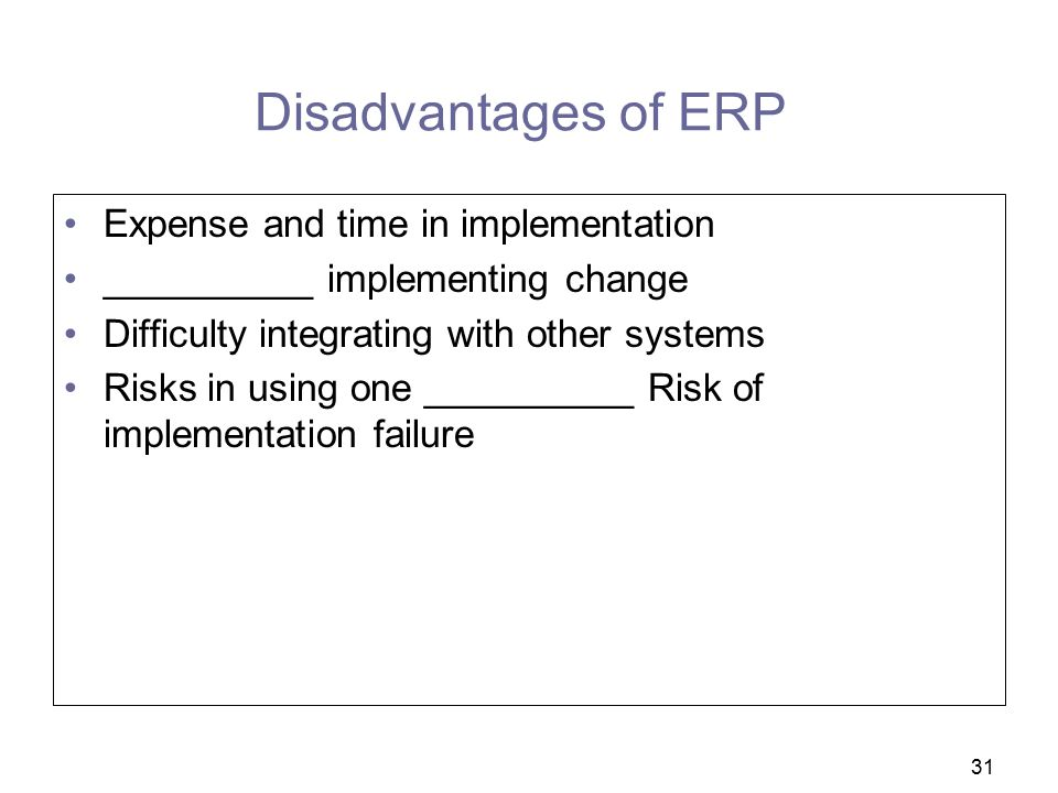 Disadvantages of ERP Expense and time in implementation