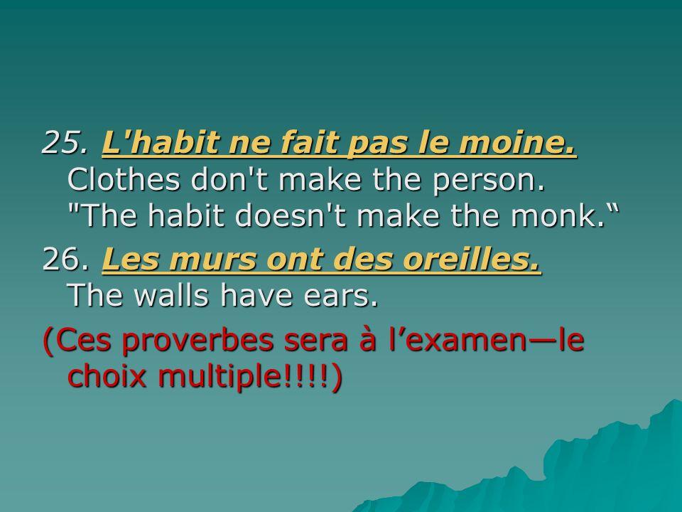 25. L habit ne fait pas le moine. Clothes don t make the person