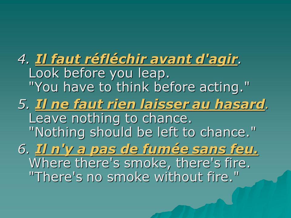 4. Il faut réfléchir avant d agir. Look before you leap