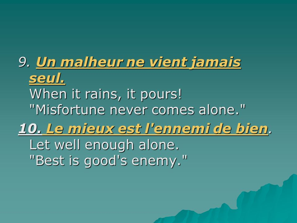 9. Un malheur ne vient jamais seul. When it rains, it pours