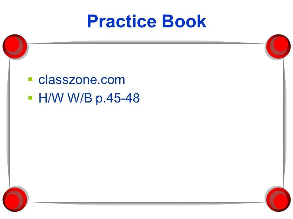 Practice Book classzone.com H/W W/B p.45-48