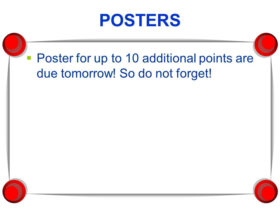 POSTERS Poster for up to 10 additional points are due tomorrow! So do not forget!