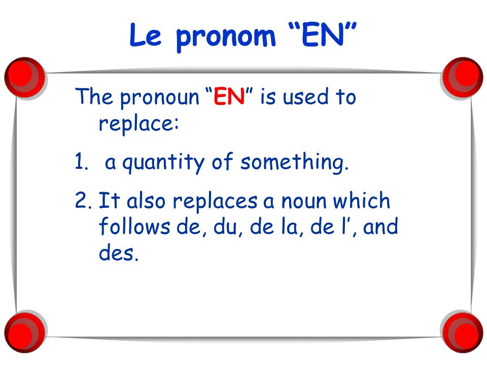 Le pronom EN The pronoun EN is used to replace: