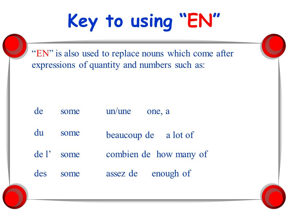 Key to using EN EN is also used to replace nouns which come after expressions of quantity and numbers such as: