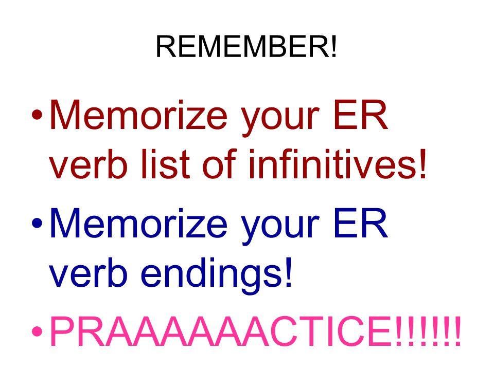 Memorize your ER verb list of infinitives!