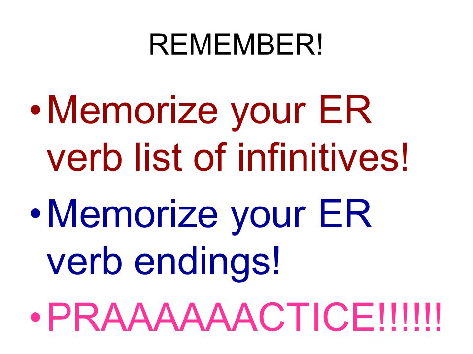Memorize your ER verb list of infinitives!