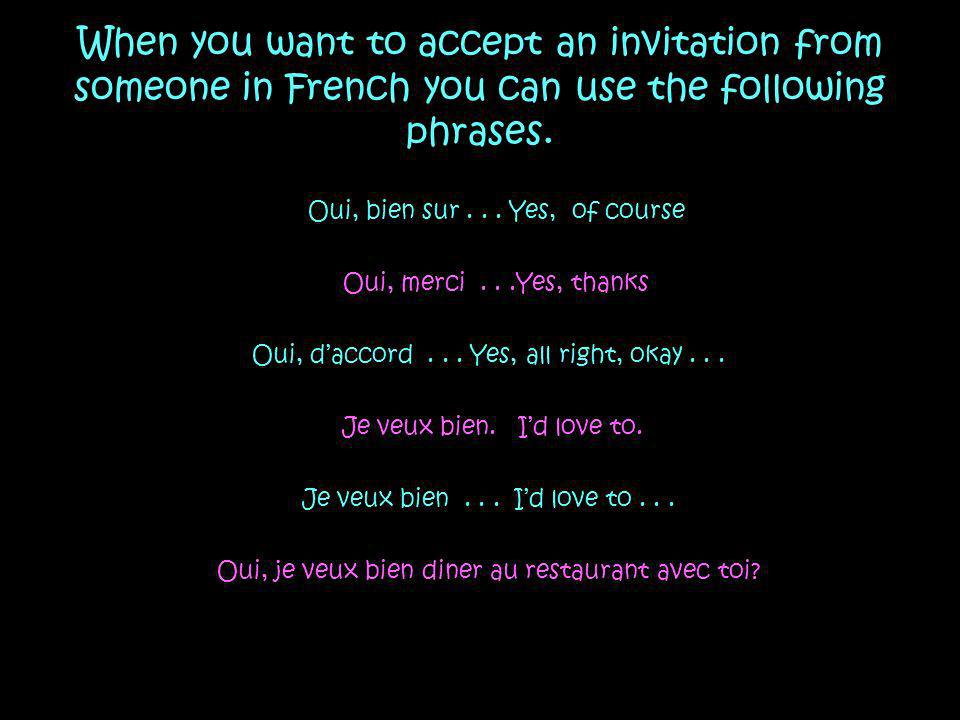When you want to accept an invitation from someone in French you can use the following phrases.
