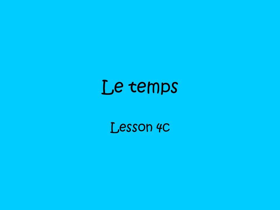 Le temps Lesson 4c