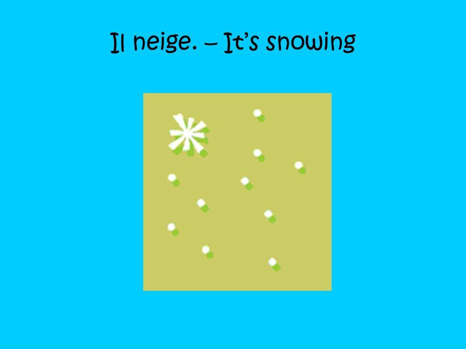 Il neige. – It's snowing