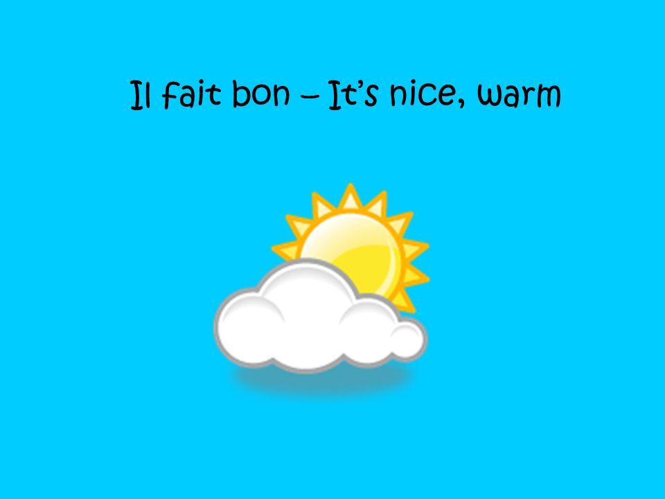 Il fait bon – It's nice, warm