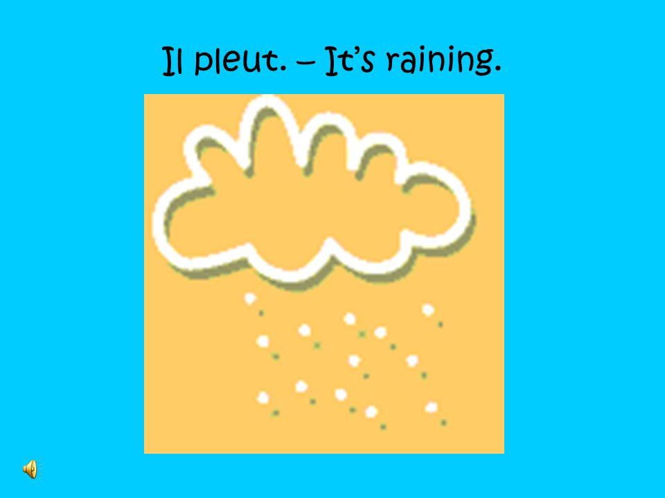Il pleut. – It's raining.