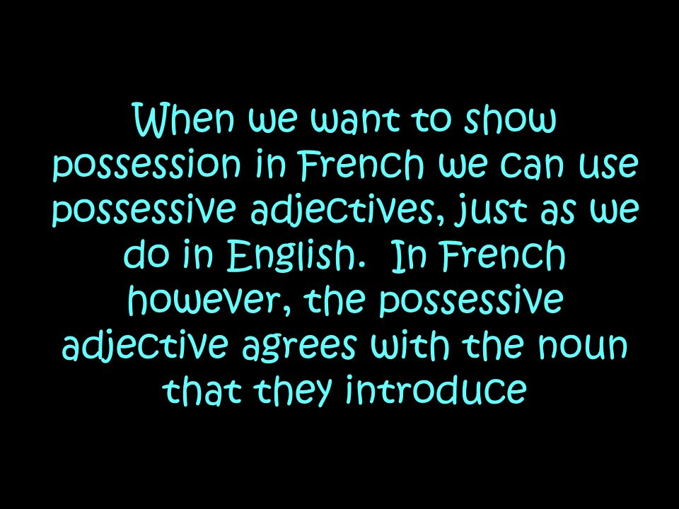 When we want to show possession in French we can use possessive adjectives, just as we do in English.