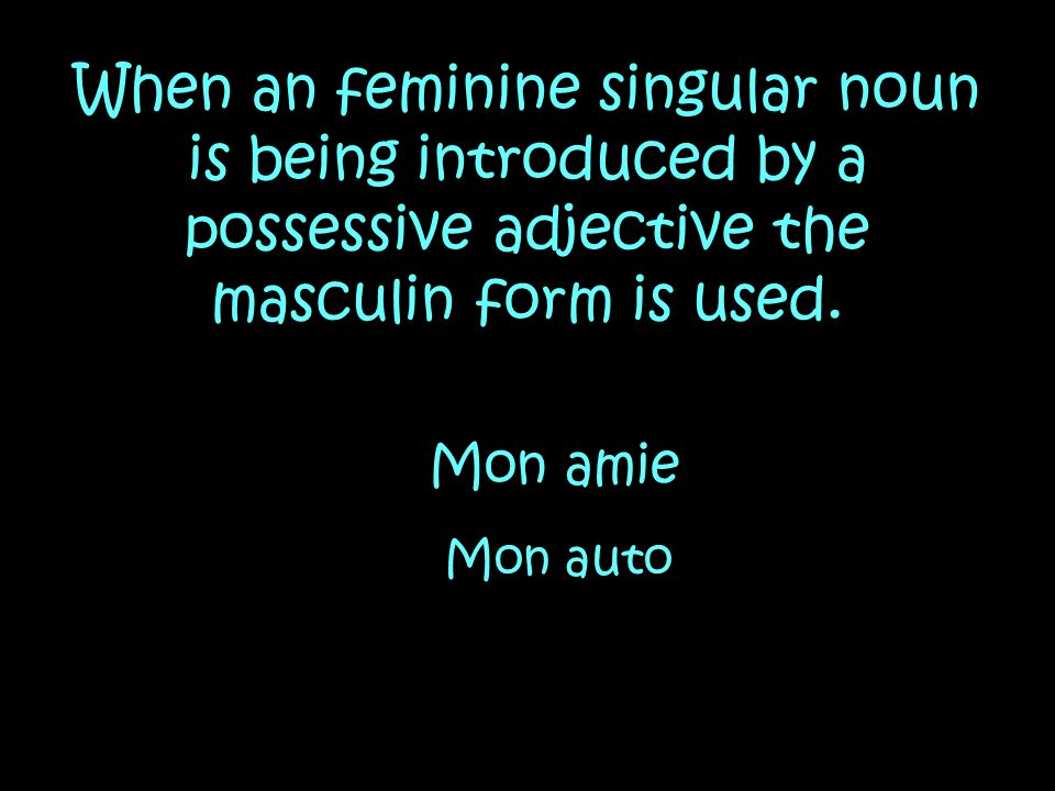 When an feminine singular noun is being introduced by a possessive adjective the masculin form is used.