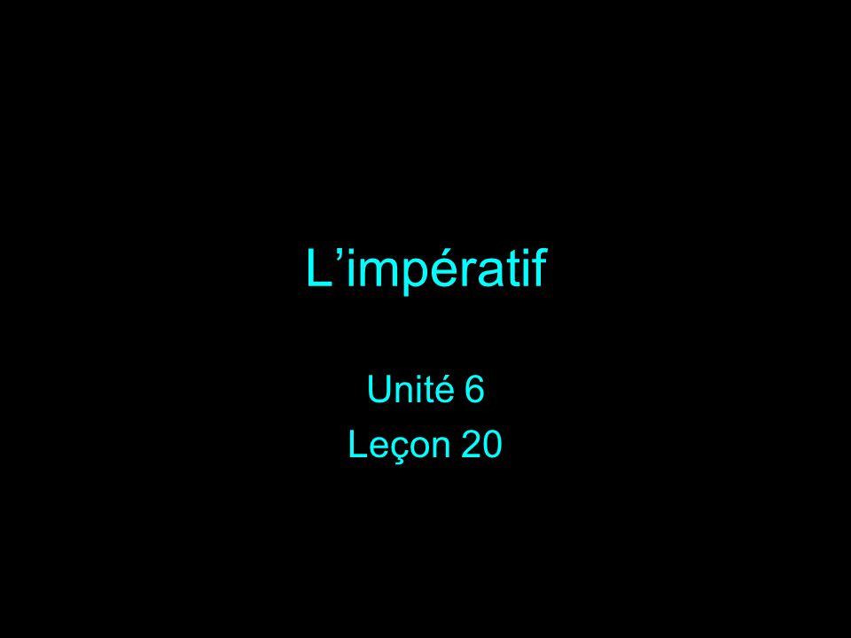 L'impératif Unité 6 Leçon 20
