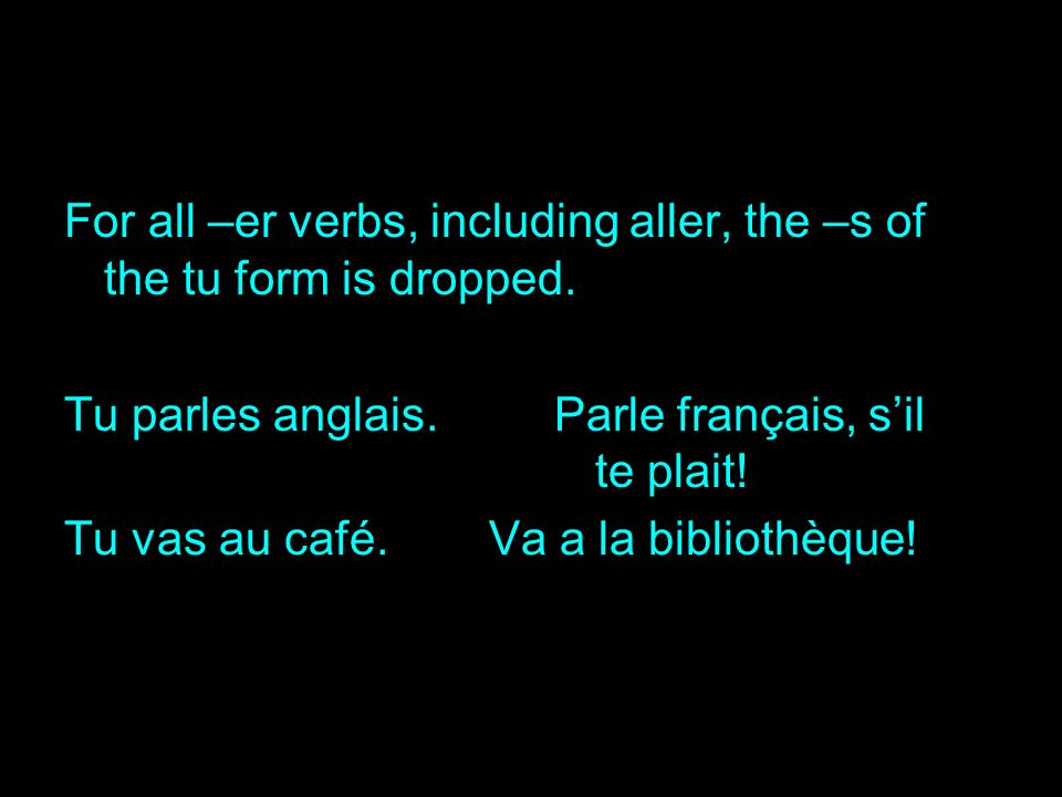 For all –er verbs, including aller, the –s of the tu form is dropped.