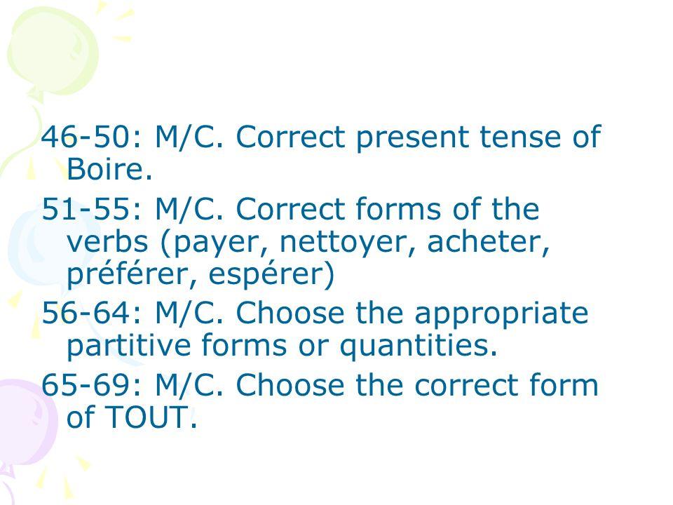 46-50: M/C. Correct present tense of Boire.